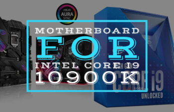 Best Motherboards For Intel Core I9 10900k